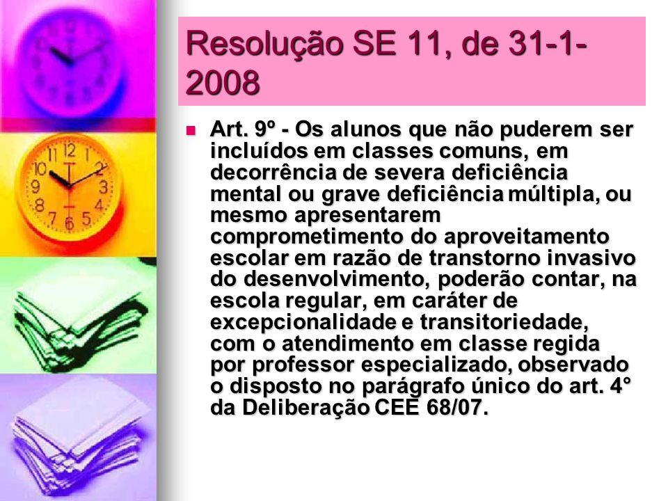 Resolução SE 11, de 31-1- 2008 Art. 9º - Os alunos que não puderem ser incluídos em classes comuns, em decorrência de severa deficiência mental ou gra