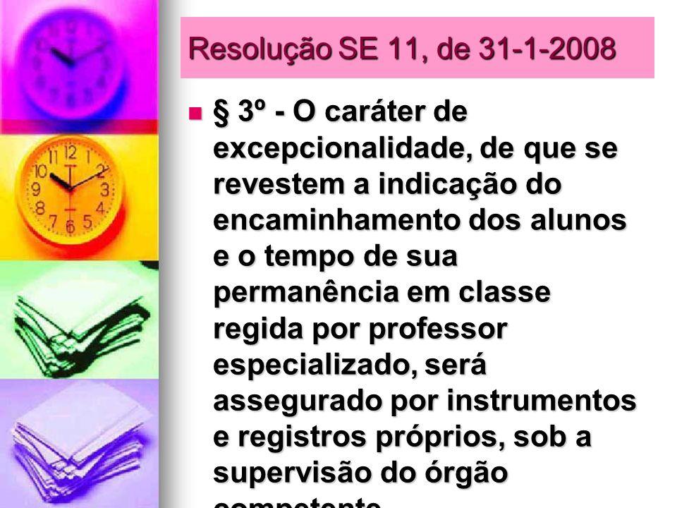 Resolução SE 11, de 31-1-2008 § 3º - O caráter de excepcionalidade, de que se revestem a indicação do encaminhamento dos alunos e o tempo de sua perma