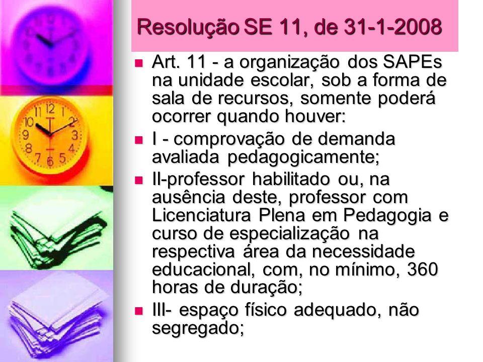 Resolução SE 11, de 31-1-2008 Art. 11 - a organização dos SAPEs na unidade escolar, sob a forma de sala de recursos, somente poderá ocorrer quando hou