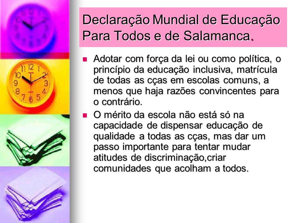 Declaração Mundial de Educação Para Todos e de Salamanca. Adotar com força da lei ou como política, o princípio da educação inclusiva, matrícula de to