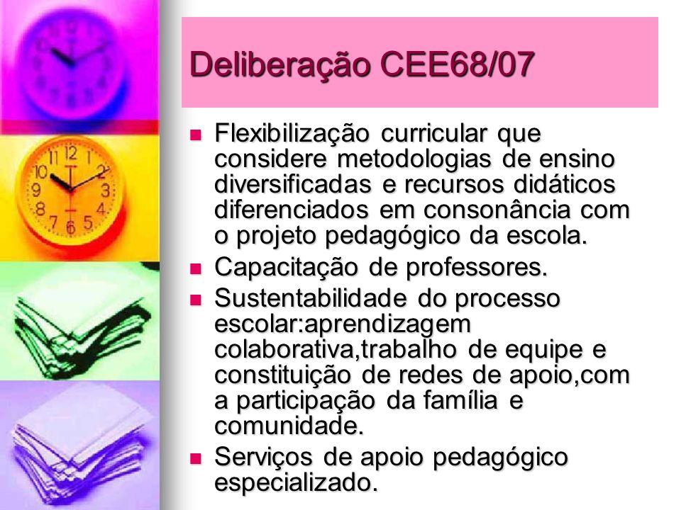 Deliberação CEE68/07 Flexibilização curricular que considere metodologias de ensino diversificadas e recursos didáticos diferenciados em consonância c