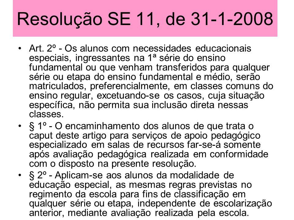 Resolução SE 11, de 31-1-2008 Art. 2º - Os alunos com necessidades educacionais especiais, ingressantes na 1ª série do ensino fundamental ou que venha