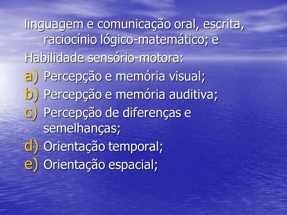 linguagem e comunicação oral, escrita, raciocínio lógico-matemático; e Habilidade sensório-motora: a) Percepção e memória visual; b) Percepção e memór