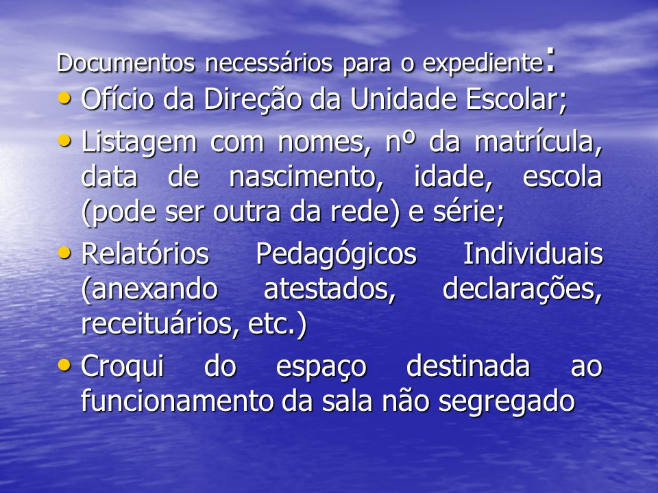 Documentos necessários para o expediente : Ofício da Direção da Unidade Escolar; Ofício da Direção da Unidade Escolar; Listagem com nomes, nº da matrí