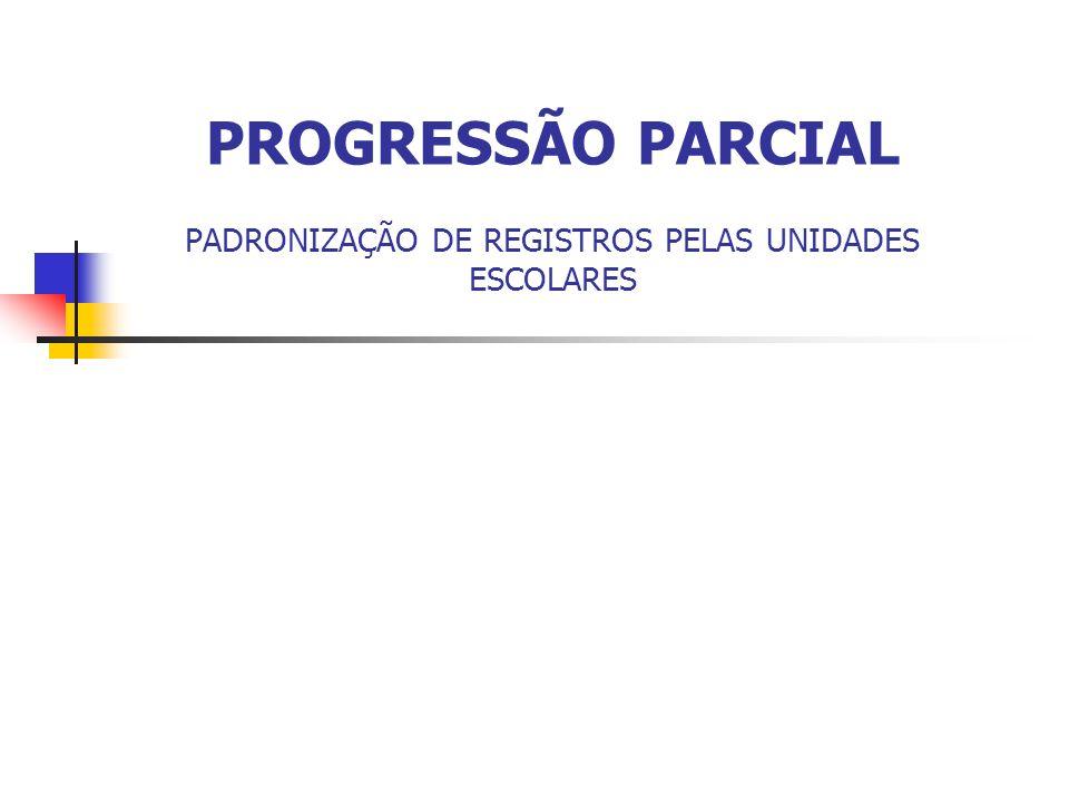 PROGRESSÃO PARCIAL PADRONIZAÇÃO DE REGISTROS PELAS UNIDADES ESCOLARES