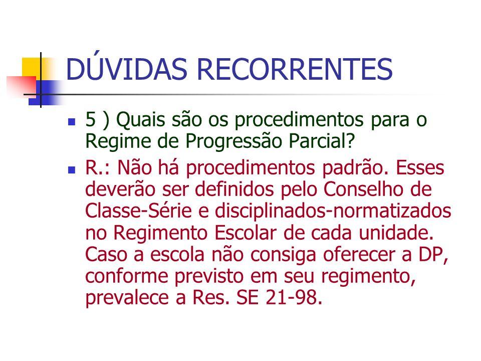 DÚVIDAS RECORRENTES 5 ) Quais são os procedimentos para o Regime de Progressão Parcial? R.: Não há procedimentos padrão. Esses deverão ser definidos p
