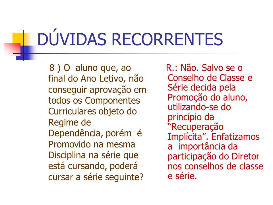 DÚVIDAS RECORRENTES 8 ) O aluno que, ao final do Ano Letivo, não conseguir aprovação em todos os Componentes Curriculares objeto do Regime de Dependên