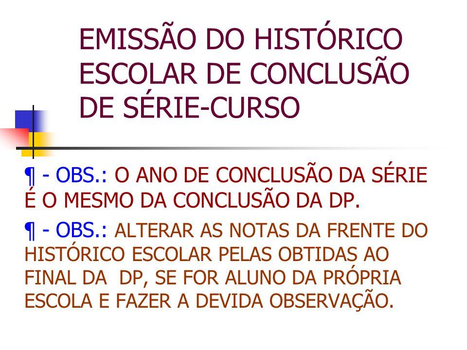 EMISSÃO DO HISTÓRICO ESCOLAR DE CONCLUSÃO DE SÉRIE-CURSO ¶ - OBS.: O ANO DE CONCLUSÃO DA SÉRIE É O MESMO DA CONCLUSÃO DA DP. ¶ - OBS.: ALTERAR AS NOTA
