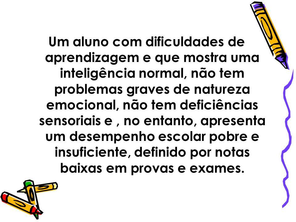 Um aluno com dificuldades de aprendizagem e que mostra uma inteligência normal, não tem problemas graves de natureza emocional, não tem deficiências s