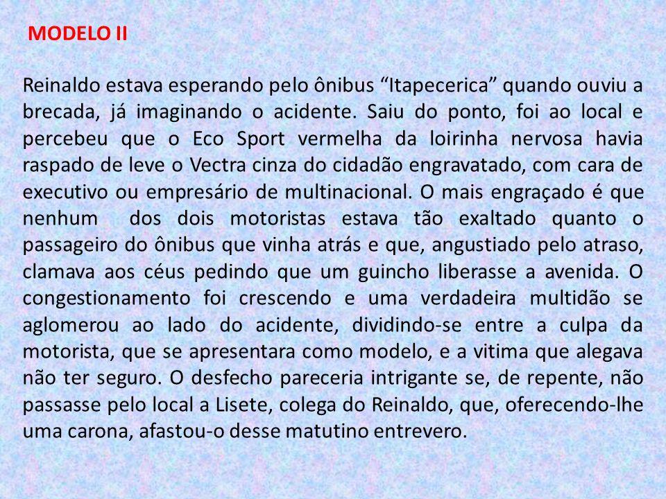 MODELO II Reinaldo estava esperando pelo ônibus Itapecerica quando ouviu a brecada, já imaginando o acidente. Saiu do ponto, foi ao local e percebeu q