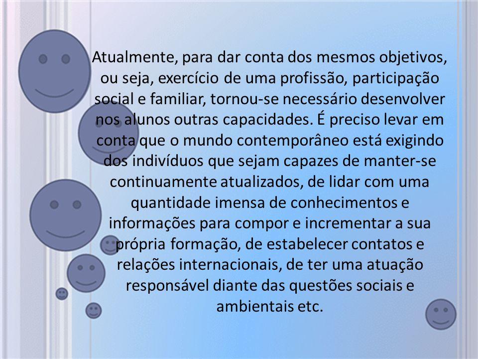 Atualmente, para dar conta dos mesmos objetivos, ou seja, exercício de uma profissão, participação social e familiar, tornou-se necessário desenvolver