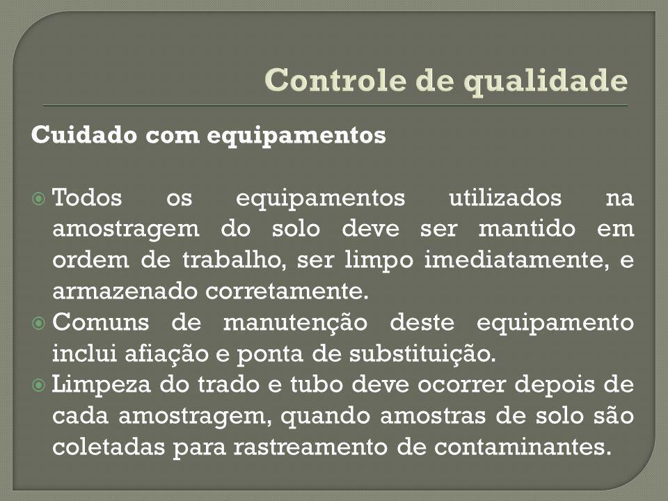Controle de qualidade Cuidado com equipamentos Todos os equipamentos utilizados na amostragem do solo deve ser mantido em ordem de trabalho, ser limpo imediatamente, e armazenado corretamente.