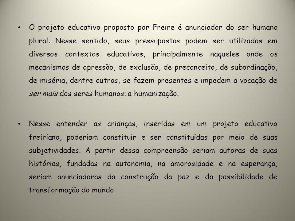O projeto educativo proposto por Freire é anunciador do ser humano plural. Nesse sentido, seus pressupostos podem ser utilizados em diversos contextos