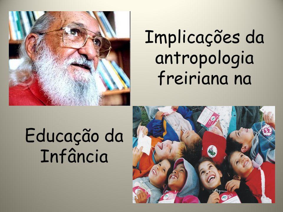 Educação da Infância Implicações da antropologia freiriana na