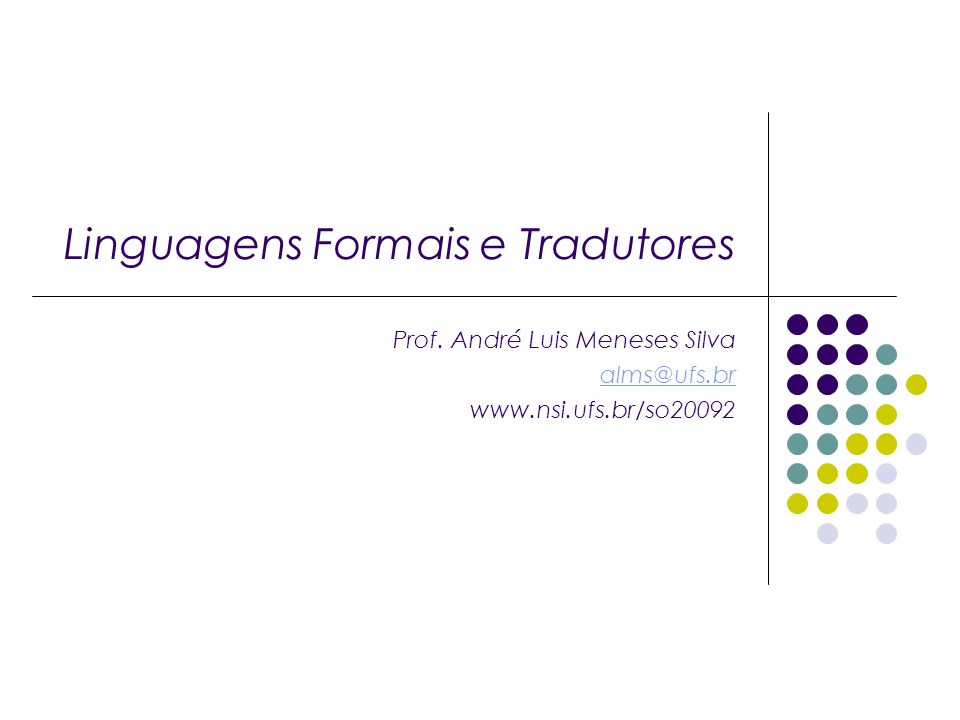 Linguagens Formais e Tradutores Prof. André Luis Meneses Silva alms@ufs.br www.nsi.ufs.br/so20092