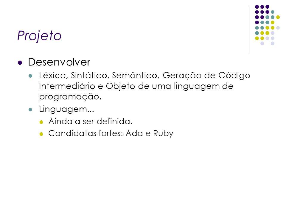 Projeto Desenvolver Léxico, Sintático, Semântico, Geração de Código Intermediário e Objeto de uma linguagem de programação. Linguagem... Ainda a ser d