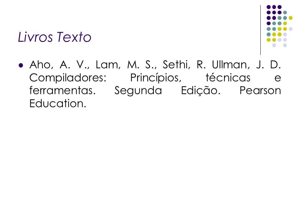 Livros Texto Aho, A. V., Lam, M. S., Sethi, R. Ullman, J. D. Compiladores: Princípios, técnicas e ferramentas. Segunda Edição. Pearson Education.