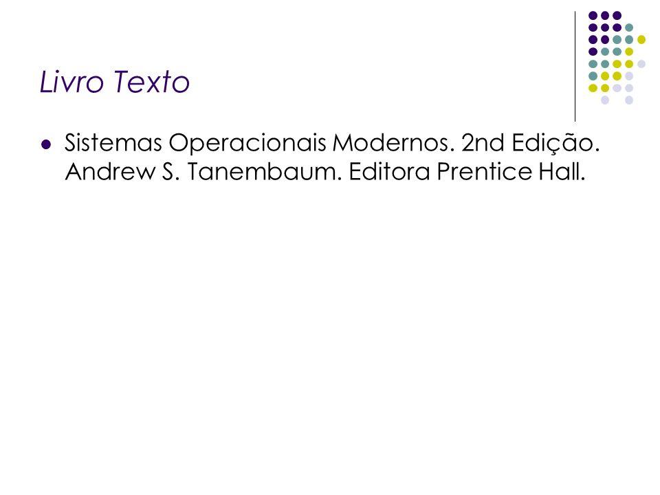 Livro Texto Sistemas Operacionais Modernos. 2nd Edição. Andrew S. Tanembaum. Editora Prentice Hall.