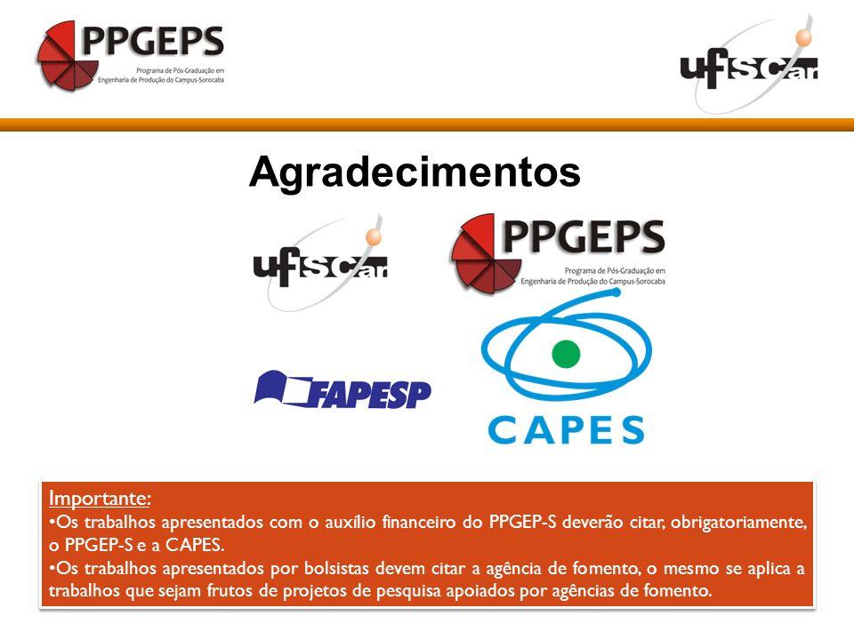 Agradecimentos Importante: Os trabalhos apresentados com o auxílio financeiro do PPGEP-S deverão citar, obrigatoriamente, o PPGEP-S e a CAPES. Os trab