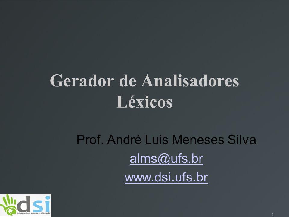 1 Gerador de Analisadores Léxicos Prof. André Luis Meneses Silva alms@ufs.br www.dsi.ufs.br