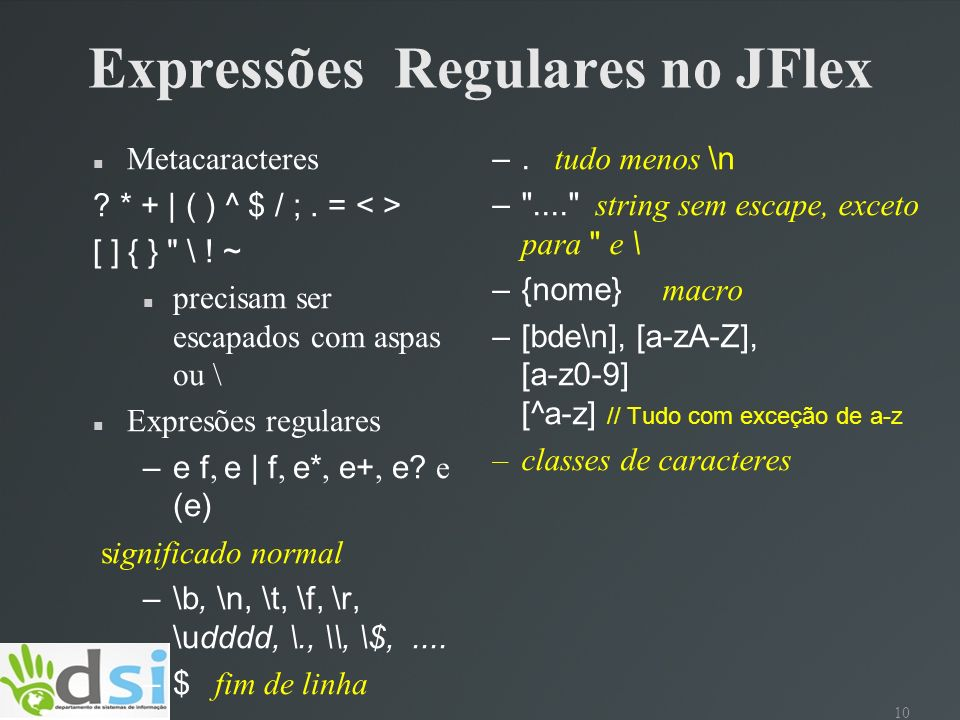 10 Expressões Regulares no JFlex Metacaracteres ? * + | ( ) ^ $ / ;. = [ ] { }