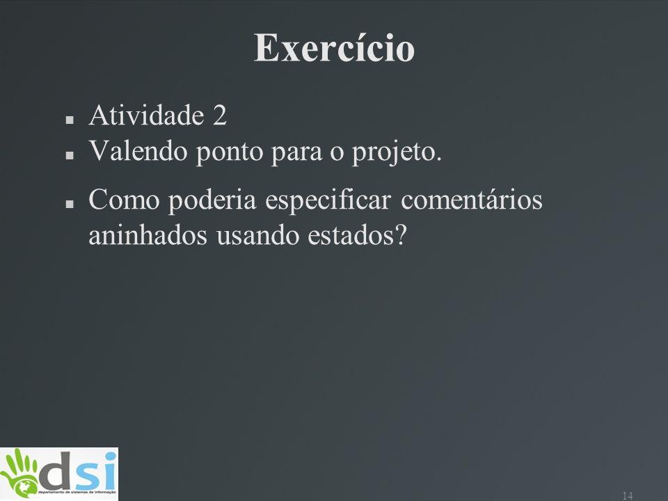 14 Exercício Atividade 2 Valendo ponto para o projeto. Como poderia especificar comentários aninhados usando estados?