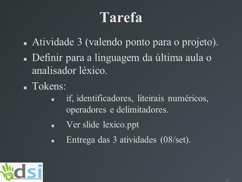 17 Atividade 3 (valendo ponto para o projeto). Definir para a linguagem da última aula o analisador léxico. Tokens: if, identificadores, liteirais num