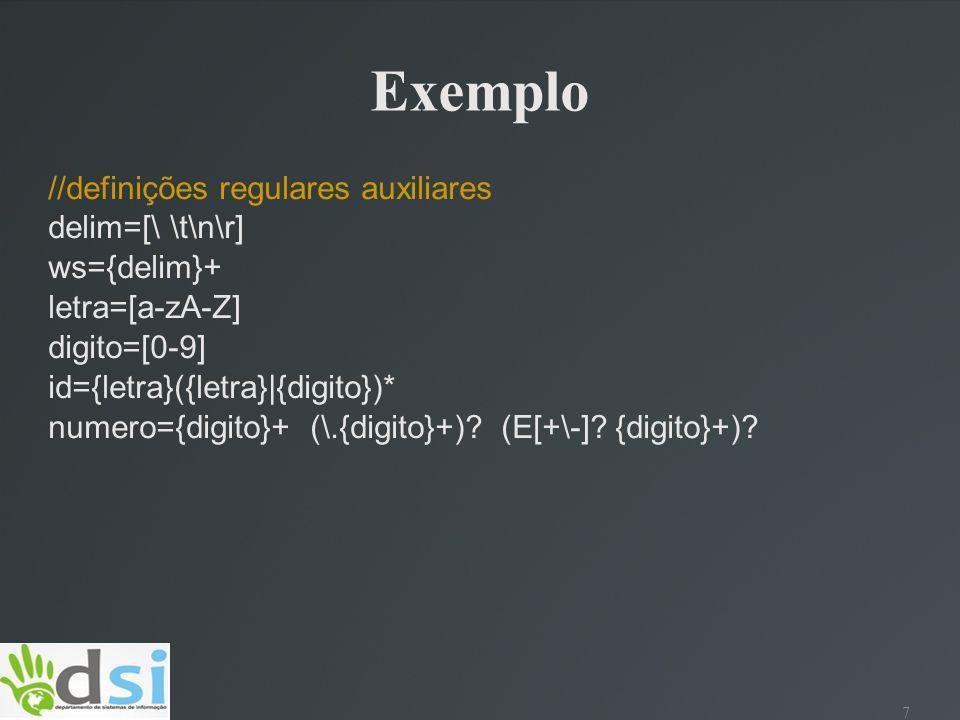 8 Exemplo //Regras % {ws}{} if{return new Token(sym.IF);} {id}{int i = instalarId(yytext()); return new Token(sym.ID,new Integer(i));} {numero}{return new Token(sym.NUM, new Double(yytext()));} < {return new Token(sym.LT);} <= {return new Token(sym.LE);}....