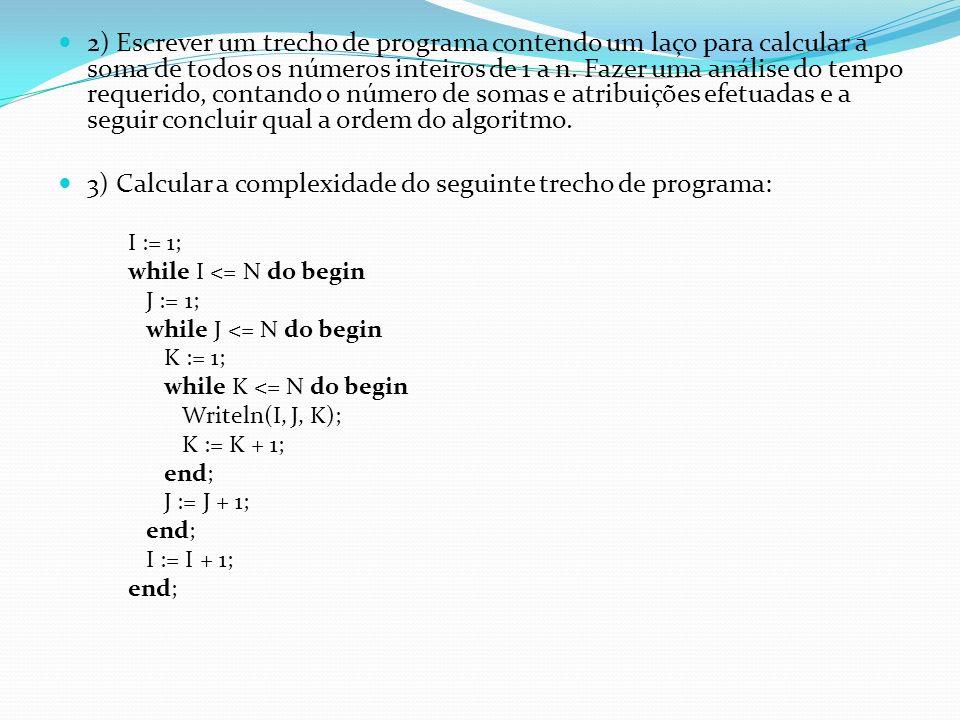 2) Escrever um trecho de programa contendo um laço para calcular a soma de todos os números inteiros de 1 a n. Fazer uma análise do tempo requerido, c