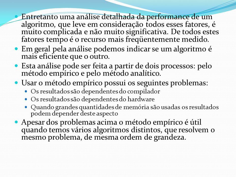 Entretanto uma análise detalhada da performance de um algoritmo, que leve em consideração todos esses fatores, é muito complicada e não muito signific