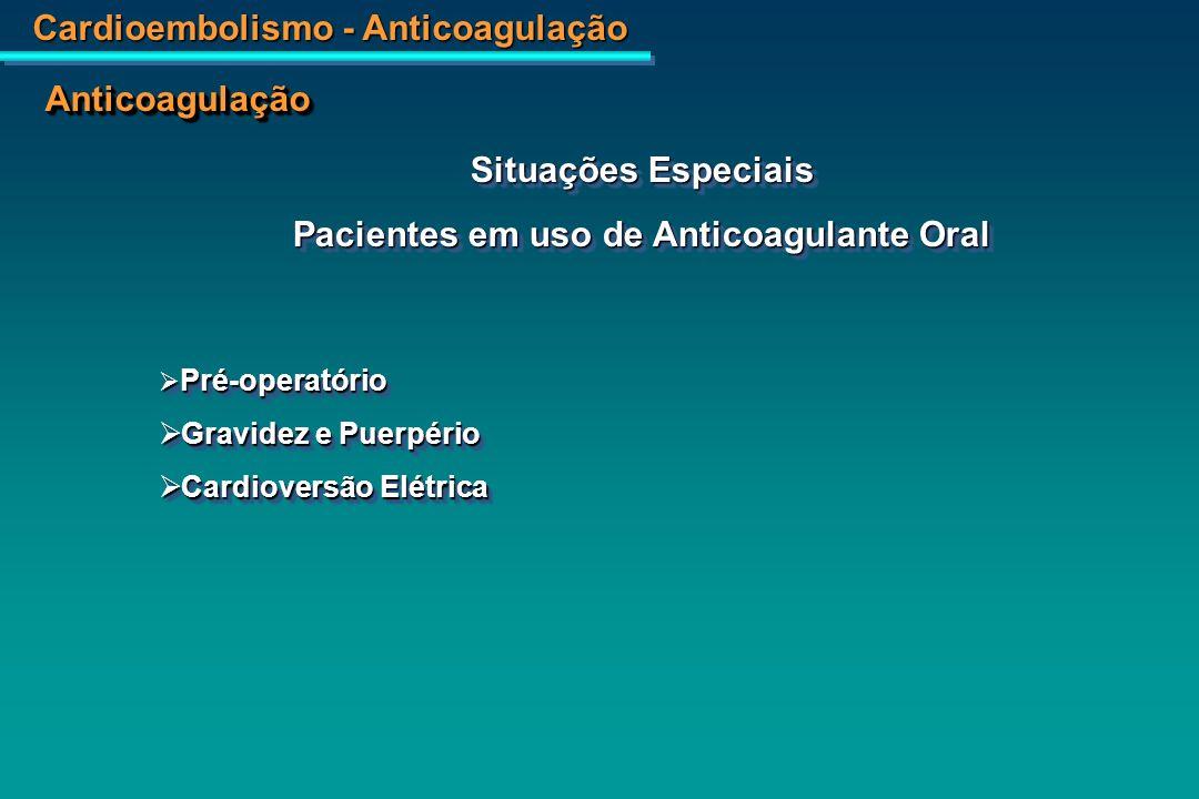 Cardioembolismo - Anticoagulação AnticoagulaçãoAnticoagulação Guidelines para Cardioversão Elétrica 1)Anticoagulação (Warfarina – INR: 2 - 3), 3 semanas antes se FA > 48h e 4 semanas após reversão.