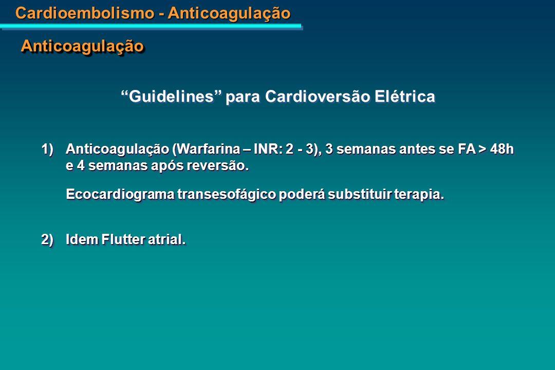 Cardioembolismo - Anticoagulação AnticoagulaçãoAnticoagulação Guidelines para Cardioversão Elétrica 3)Anticoagulação por longo período poderá ser indicada em casos de embolias prévias, valvopatia mitral e miocárdiopatia.