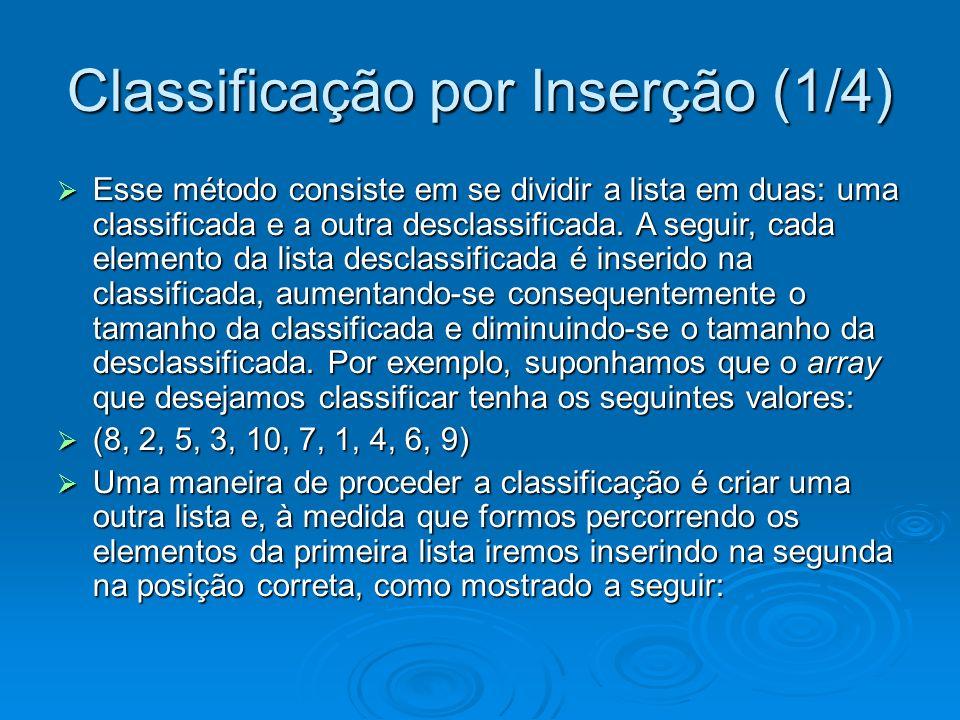 Classificação por Inserção (1/4) Esse método consiste em se dividir a lista em duas: uma classificada e a outra desclassificada. A seguir, cada elemen