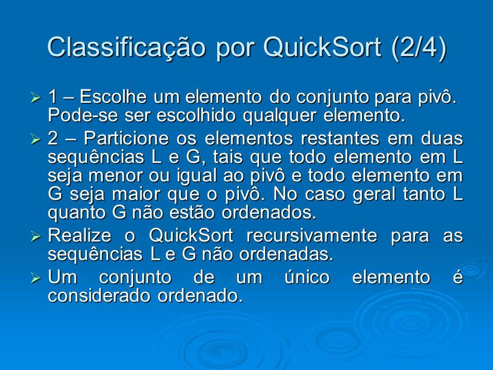 Classificação por QuickSort (2/4) 1 – Escolhe um elemento do conjunto para pivô. Pode-se ser escolhido qualquer elemento. 1 – Escolhe um elemento do c