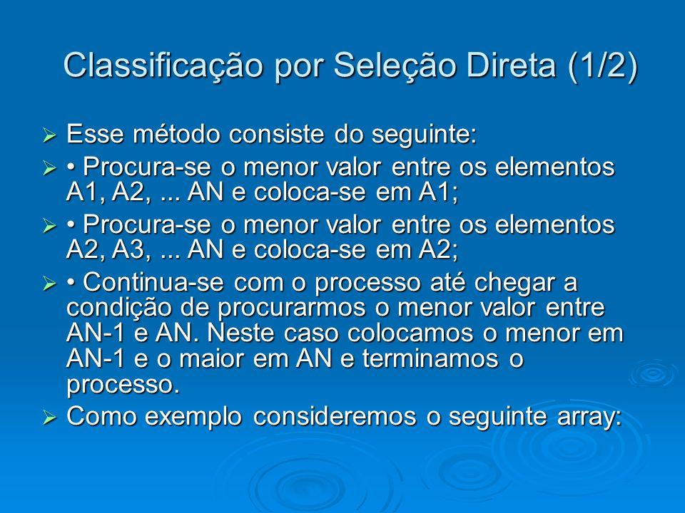 Classificação por Seleção Direta (1/2) Esse método consiste do seguinte: Esse método consiste do seguinte: Procura-se o menor valor entre os elementos A1, A2,...