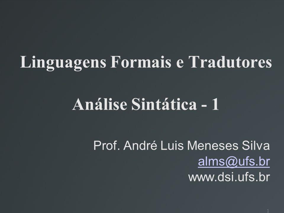 1 Linguagens Formais e Tradutores Análise Sintática - 1 Prof. André Luis Meneses Silva alms@ufs.br www.dsi.ufs.br
