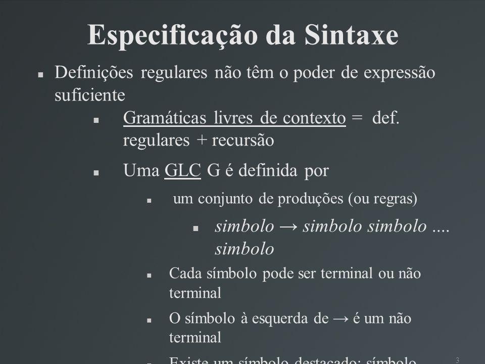 3 Especificação da Sintaxe Definições regulares não têm o poder de expressão suficiente Gramáticas livres de contexto = def. regulares + recursão Uma