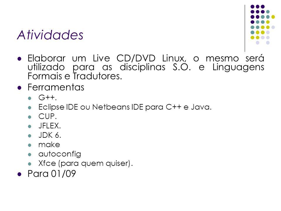 Atividades Elaborar um Live CD/DVD Linux, o mesmo será utilizado para as disciplinas S.O. e Linguagens Formais e Tradutores. Ferramentas G++. Eclipse
