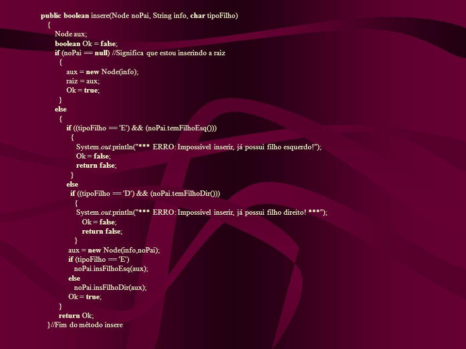 public boolean insere(Node noPai, String info, char tipoFilho) { Node aux; boolean Ok = false; if (noPai == null) //Significa que estou inserindo a ra