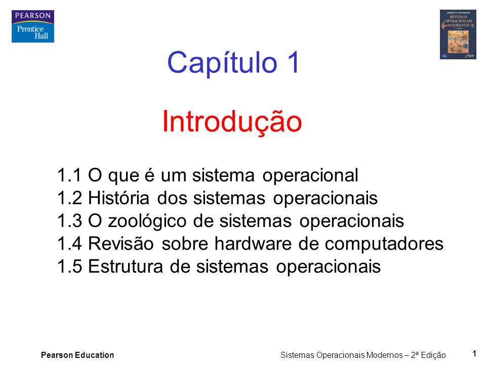 Pearson Education Sistemas Operacionais Modernos – 2ª Edição 1 Introdução Capítulo 1 1.1 O que é um sistema operacional 1.2 História dos sistemas oper
