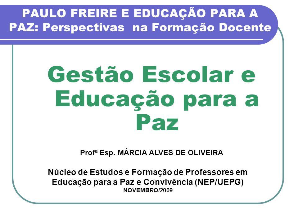 PAULO FREIRE E EDUCAÇÃO PARA A PAZ: Perspectivas na Formação Docente Gestão Escolar e Educação para a Paz Profª Esp. MÁRCIA ALVES DE OLIVEIRA Núcleo d