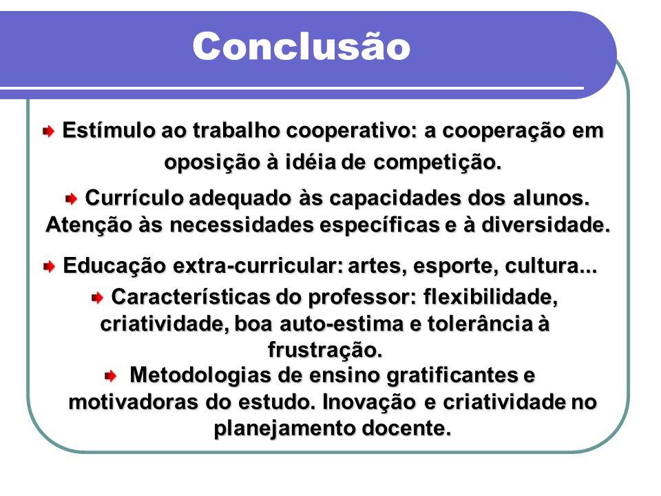 Conclusão Metodologias de ensino gratificantes e motivadoras do estudo. Inovação e criatividade no planejamento docente. Estímulo ao trabalho cooperat