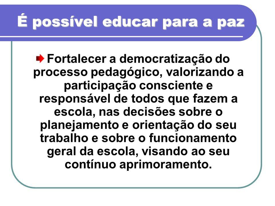 Fortalecer a democratização do processo pedagógico, valorizando a participação consciente e responsável de todos que fazem a escola, nas decisões sobr