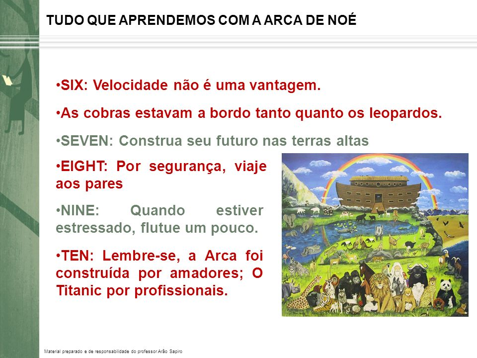 Material preparado e de responsabilidade do professor Arão Sapiro TUDO QUE APRENDEMOS COM A ARCA DE NOÉ SIX: Velocidade não é uma vantagem. As cobras