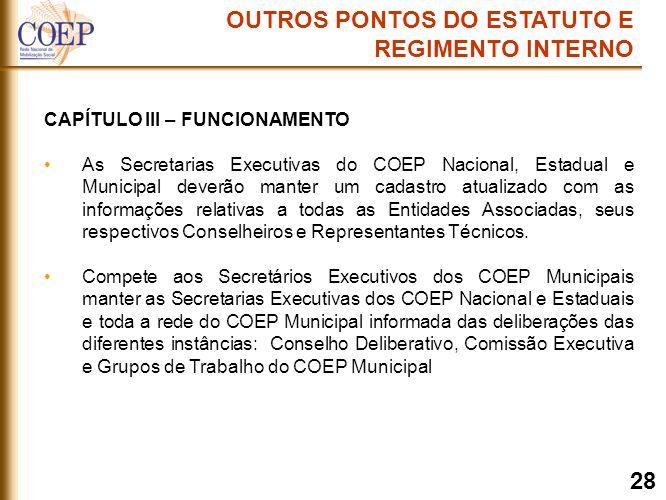 CAPÍTULO III – FUNCIONAMENTO As Secretarias Executivas do COEP Nacional, Estadual e Municipal deverão manter um cadastro atualizado com as informações relativas a todas as Entidades Associadas, seus respectivos Conselheiros e Representantes Técnicos.