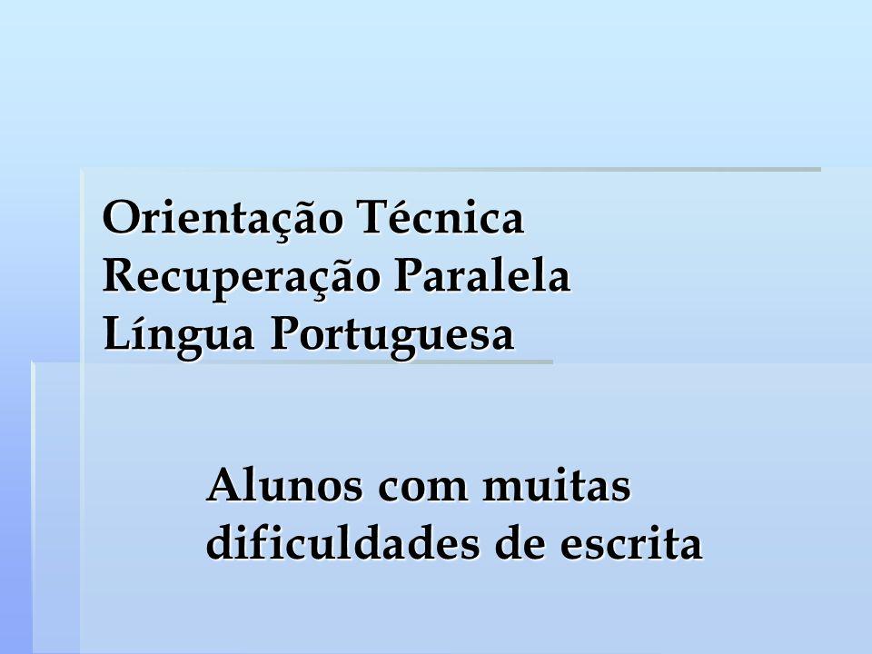 Orientação Técnica Recuperação Paralela Língua Portuguesa Alunos com muitas dificuldades de escrita
