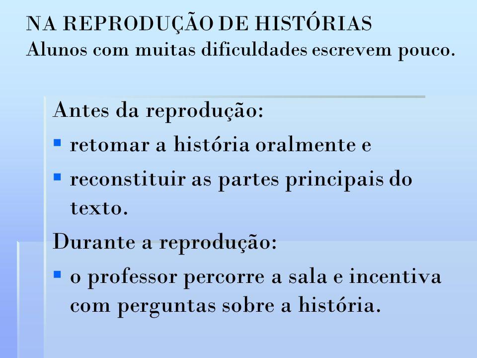 NA REPRODUÇÃO DE HISTÓRIAS Alunos com muitas dificuldades escrevem pouco.