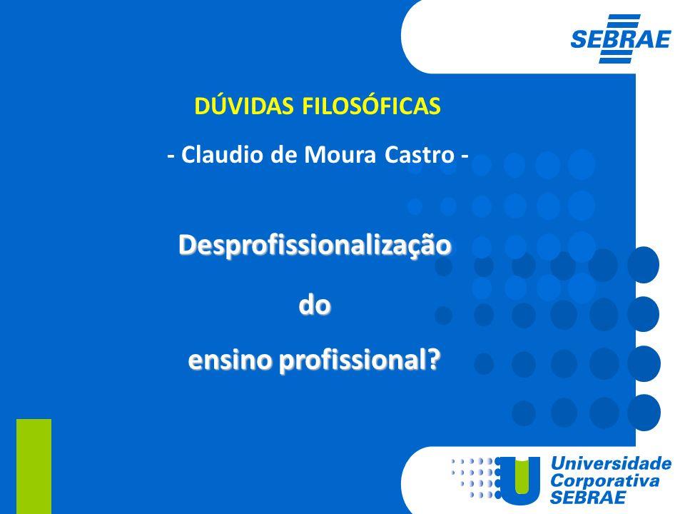 DÚVIDAS FILOSÓFICAS - Claudio de Moura Castro - Desprofissionalização do ensino profissional?