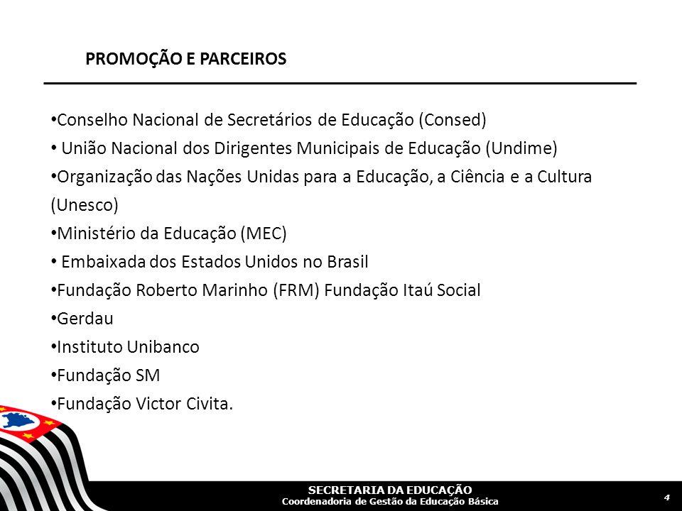 SECRETARIA DA EDUCAÇÃO Coordenadoria de Gestão da Educação Básica PROMOÇÃO E PARCEIROS Conselho Nacional de Secretários de Educação (Consed) União Nac