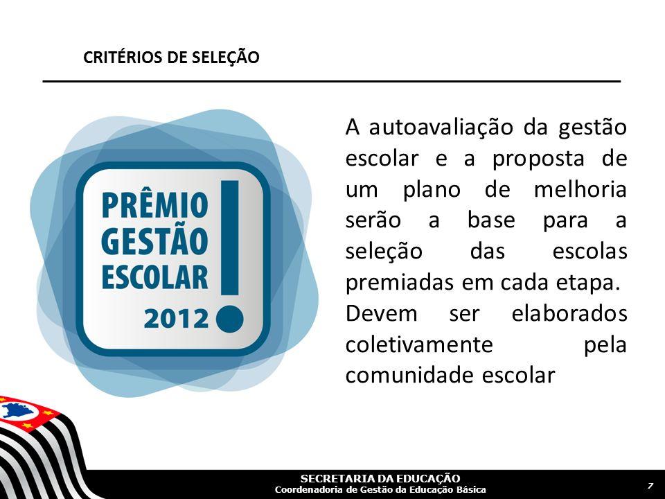 SECRETARIA DA EDUCAÇÃO Coordenadoria de Gestão da Educação Básica CRITÉRIOS DE SELEÇÃO A autoavaliação da gestão escolar e a proposta de um plano de m